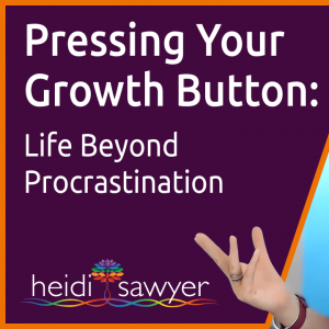 S0E3 Pressing Your Growth Button: Life Beyond Proscrastination