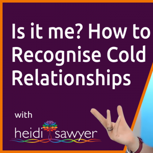 S1E1 Is it Me? How to Recognise Cold Relationships