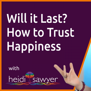 S1E4 Will it Last? How to Trust Happiness