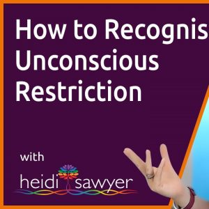 S4E3 How to Recognise Unconscious Restriction