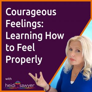 S5E4 Courageous Feelings: Learning How to Feel Properly