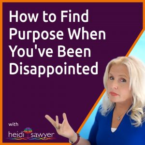 S6:E1 How to Find Purpose When You've Been Disappointed