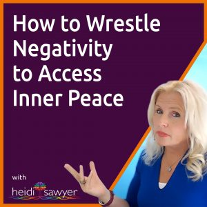 S6:E4 How to Wrestle Negativity to Access Inner Peace