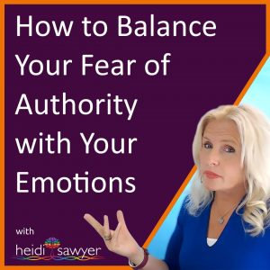 S7:E3 How to Balance Your Fear of Authority with Your Emotions
