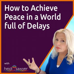 S8:E1 How to Achieve Peace in a World Full of Delays