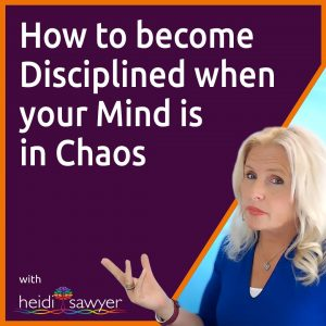 S8:E4 How to Become Disciplined When Your Mind is in Chaos