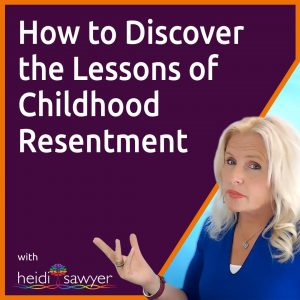 P2:S1:E2 How to Discover the Lessons of Childhood Resentment