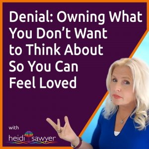 [P2S1E3] Denial: Owning What You Don't Want to Think About So You Can Feel Loved