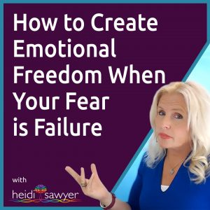 #44 How to Create Emotional Freedom When Your Fear Is Failure