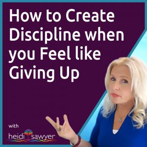 #48 How to Create Discipline when you Feel like Giving Up