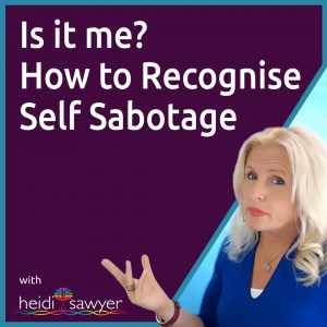 #49 Is it Me? How to Recognise Self Sabotage