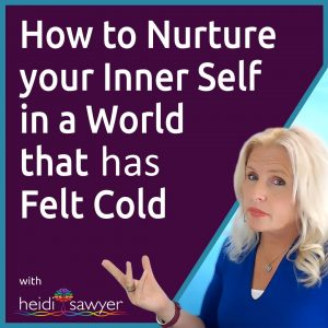 #52 How to Nurture your Inner Self in a World that has felt Cold