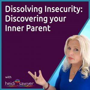 #53 Dissolving insecurity – Discovering Your Inner Parent