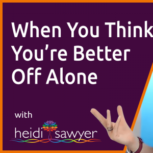 06: When You Think You're Better Off Alone