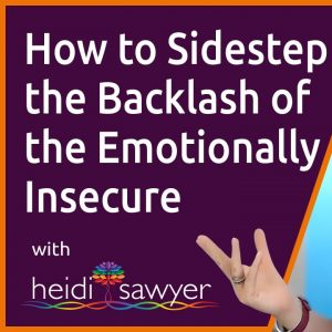 09: How to Sidestep the Backlash of the Emotionally Insecure