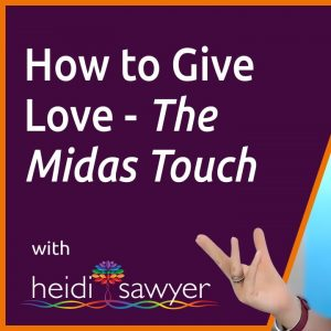 11: How To give Love – The Midas Touch